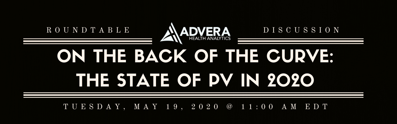 On the Back of the Curve: The State of PV in 2020 - Presented by Advera Health